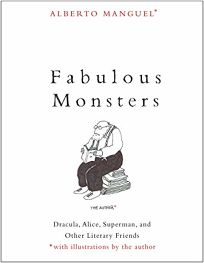Fabulous Monsters: Dracula, Alice, Superman, and Other Literary Friends
