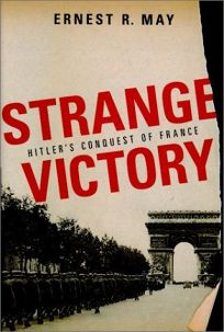 Strange Victory: Hitlers Conquest of France
