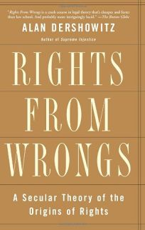 RIGHTS FROM WRONGS: The Origins of Human Rights in the Experience of Injustice