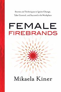 Female Firebrands: Stories and Techniques to Ignite Change