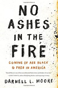 No Ashes in the Fire: Coming of Age Black & Free in America