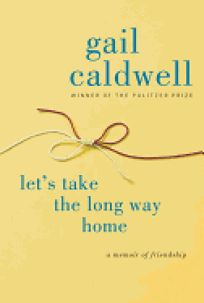 Lets Take the Long Way Home: A Memoir of Friendship