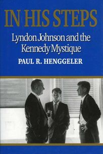 In His Steps: Lyndon Johnson and the Kennedy Mystique