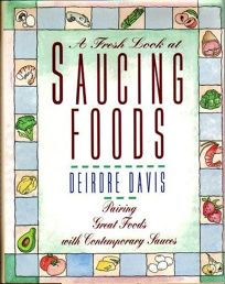 A Fresh Look at Saucing Foods: Pairing Great Foodswith Contemporary Sauces