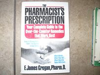 The Pharmacists Prescription: Your Complete Guide to Over-The-Counter Remedies That Work Best