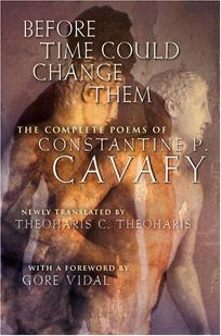 BEFORE TIME COULD CHANGE THEM: The Complete Poems of Constantine P. Cavafy