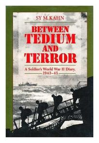 Between Tedium and Terror: A Soldiers World War II Diary