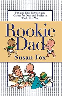 Rookie Dad: Fun and Easy Exercises and Games for Dads and Babies in Their First Year