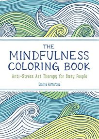 The Mindfulness Coloring Book: Anti-Stress Art Therapy for Busy People