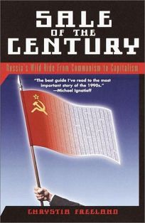 Sale of the Century: Russias Wild Ride from Communism to Capitalism