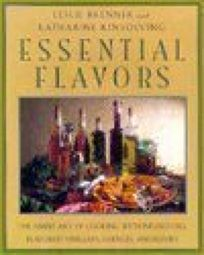 Essential Flavors: 8the Simple Art of Cooking with Infused Oils