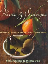 Olives & Oranges: Recipes & Flavor Secrets from Italy