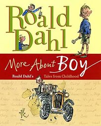 More About Boy: Roald Dahls Tales from Childhood