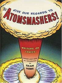 Give Our Regards to the Atom-smashers!: Writers on Comics