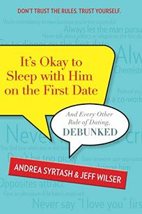 It's Okay to Sleep with Him on the First Date: And Every Other Rule of Dating