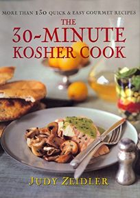 The 30 Minute Kosher Cook: More Than 130 Quick & Easy Gourmet Recipes