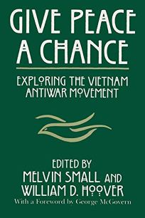 Give Peace a Chance: Exploring the Vietnam Antiwar Movement: Essays from the Charles DeBenedetti Memorial Conference