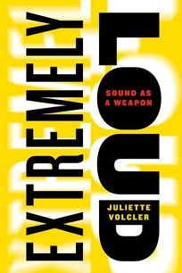 Extremely Loud: Sound as a Weapon