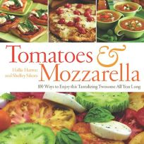 Tomatoes and Mozzarella: 100 Ways to Enjoy This Tantalizing Twosome All Year Long