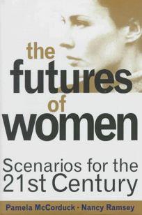 The Futures of Women: Scenarios for the Twenty-First Century