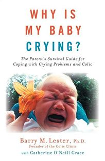 Why Is My Baby Crying?: The Parents Survival Guide for Coping with Crying Problems and Colic