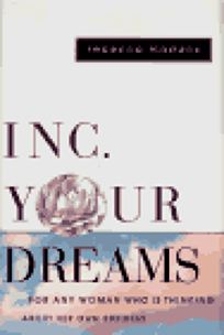 Inc. Your Dreams: 0for Any Woman Who Is Thinking about Her Own Business