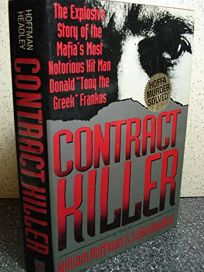 Contract Killer: The Explosive Story of the Mafias Most Notorious Hitman