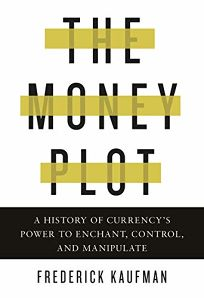 The Money Plot: A History of Currency's Power to Enchant