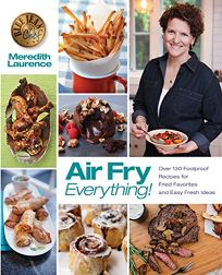 Air Fry Everything: Foolproof Recipes for Fried Favorites and Easy Fresh Ideas by Blue Jean Chef