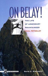 On Belay!: The Life of Legendary Mountaineer Paul Petzoldt