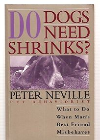 Do Dogs Need Shrinks?: What to Do When Mans Best Friend Misbehaves