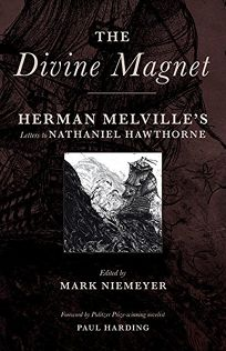The Divine Magnet: Herman Melvilles Letters to Nathaniel Hawthorne