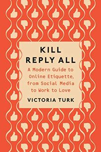 Kill Reply All: A Modern Guide to Online Etiquette