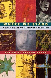 Where We Stand: Women Poets on Literary Tradition