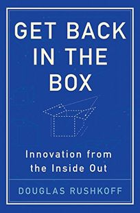 Get Back in the Box: Innovation from the Inside Out