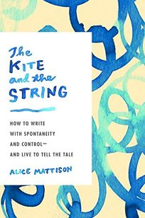 The Kite and the String: How to Write with Spontaneity and Control—and Live to Tell the Tale