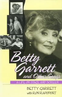 Betty Garrett and Other Songs: A Life on Stage Screen