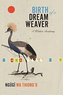 Birth of a Dream Weaver: A Memoir of a Writer's Awakening