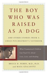 The Boy Who Was Raised as a Dog: And Other Stories from a Child Psychiatrists Notebook