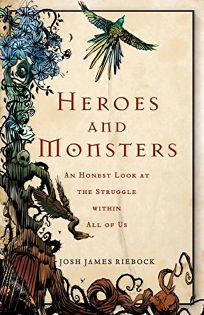 Heroes and Monsters: An Honest Look at the Struggle Within All of Us