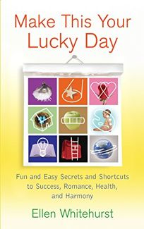 Make This Your Lucky Day: Fun and Easy Feng Shui Secrets to Success