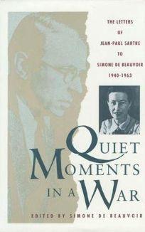 Quiet Moments in a War: The Letters of Jean-Paul Sartre to Simone de Beauvoir