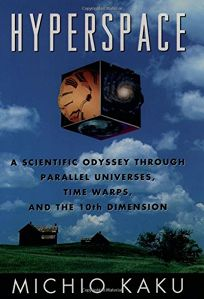 Hyperspace: A Scientific Odyssey Through Parallel Universes