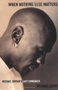 WHEN NOTHING ELSE MATTERS: Michael Jordans Last Comeback