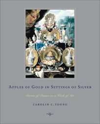 APPLES OF GOLD IN SETTINGS OF SILVER: Stories of Dinner as Work of Art