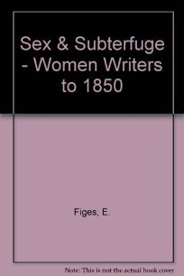 Sex and Subterfuge: Women Writers to 1850