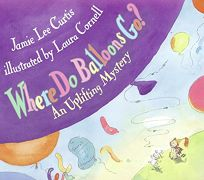Where Do Balloons Go?: An Uplifting Mystery [With Reusable Stickers & 2 Play Areas]