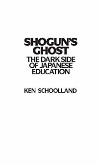 Shoguns Ghost: The Dark Side of Japanese Education