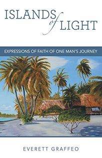 Islands of Light: Expressions of Faith of One Mans Journey