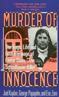 Murder of Innocence: The Tragic Life and Financial Rampage of Laurie Dann